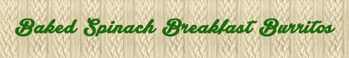 Baked Spinach Breakfast Burritos
